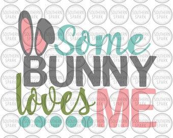 Some Bunny Loves Me Easter svg png eps pdf jpg dxf