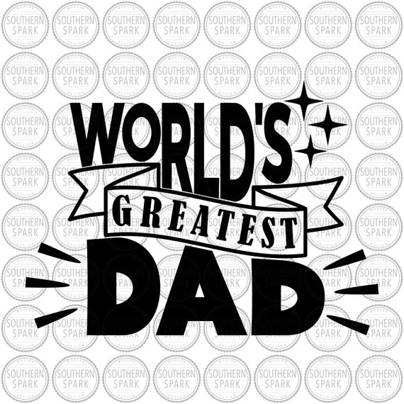 Father S Day Svg World S Greatest Dad Svg Dad Svg Etsy