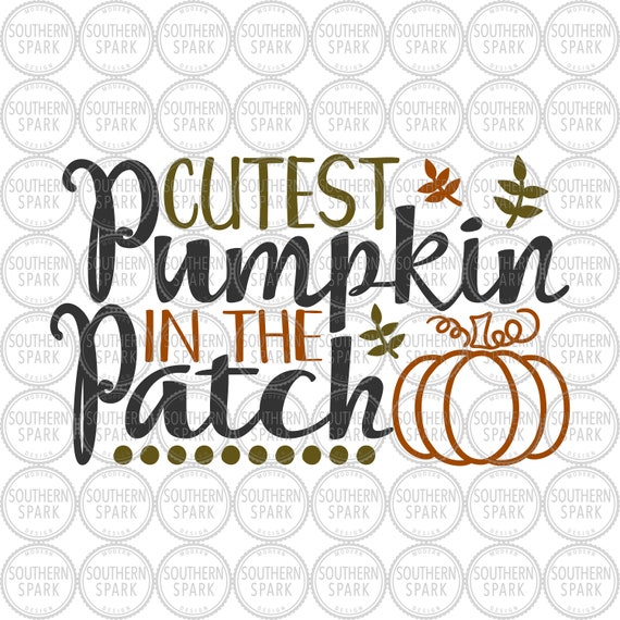 Cutest Pumpkin In The Patch Halloween Fall Thanksgiving Svg Etsy