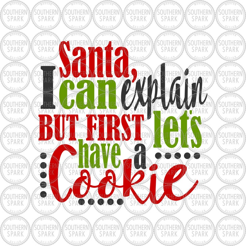 Santa I Can Explain But First Let S Have A Cookie Svg Png Eps Pdf Jpg Dxf Christmas