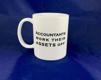 Accountants Work Their Assets Off Mug - Cup - Funny - Gag Gift - Family - Friends - Co Worker - Boss - Tax Returns - CPA - Accountants - Cut