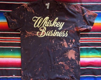 06f5a5dd Whiskey Business/ Distressed/ Bleached tee/ Unisex tee