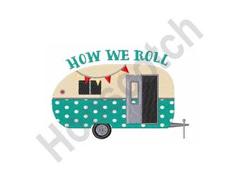 How We Roll - Machine Embroidery Design - 5 X 7 Hoop, Camper, RV, Vacation, Retirement, Mobile Home, Trailer