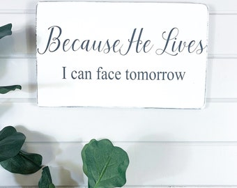 Because He Lives I Can Face Tomorrow Wood Sign Etsy