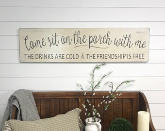 """Come sit on the porch with me the drinks are cold and the friendship is free sign 