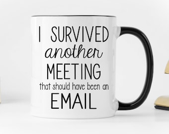 office mug miss survived another meeting that should have been an email funny office mug coworker gift meeting mug office mug etsy