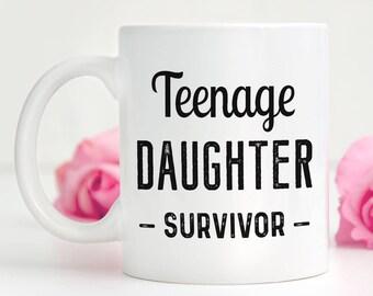 Dad Coffee Mug, Mom Birthday Mug, Funny Dad Coffee Mug, Teenage Daughter Survivor, Teenage Daughter Survivor Mug, Funny Mom Mug