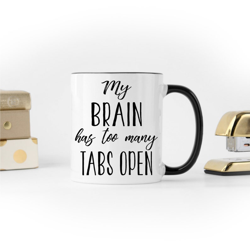 Funny Coworker Gift My Brain Has Too Many Tabs Open Tired