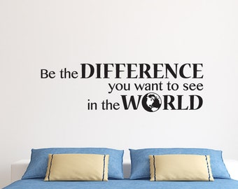 Be the Difference You Want To See In the World - Wall decal quote - Home Decor - Inspirational Quote Decal - Motivational Decals - World