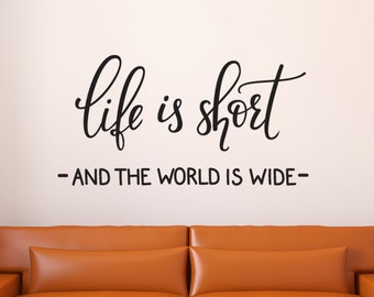 Life is Short and the World Is Wide - Wall decal quote - Home Decor - Inspirational Quote Decal - Motivational Decals - traveling decal