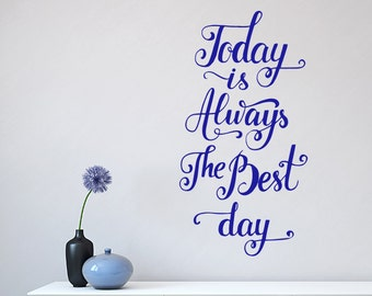 Today Is Always The Best Day - Wall decal quote - Home Decor - Inspirational Quote Decal - Motivational Decals  world peace
