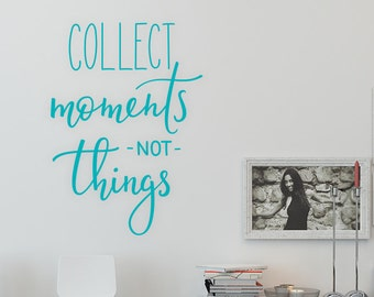 Collect Moments Not Things - Wall decal quote - Home Decor - Inspirational Quote Decal - Motivational Decals - Memory - Photo Wall Decal