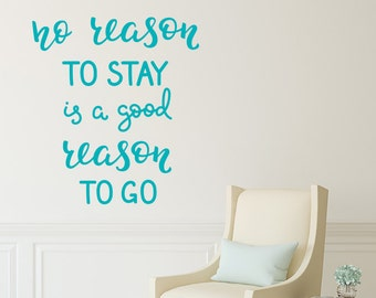No Reason To Stay is a Good Reason To Go - Wall decal  - Home Decor - Inspirational - Motivational Decals - Traveling Decal - Back Packing