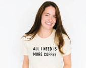 More Coffee Shirt by Nature Supply Co