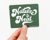 Nature is Neat Sticker, Nature Sticker, Vinyl Stickers, Laptop Sticker, Nature Lover, Tree Hugger