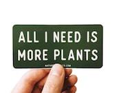 All I Need is More Plants Sticker, Laptop Sticker, Plant Sticker, Plant Lover, Plant Lady Sticker, Water Bottle Sticker