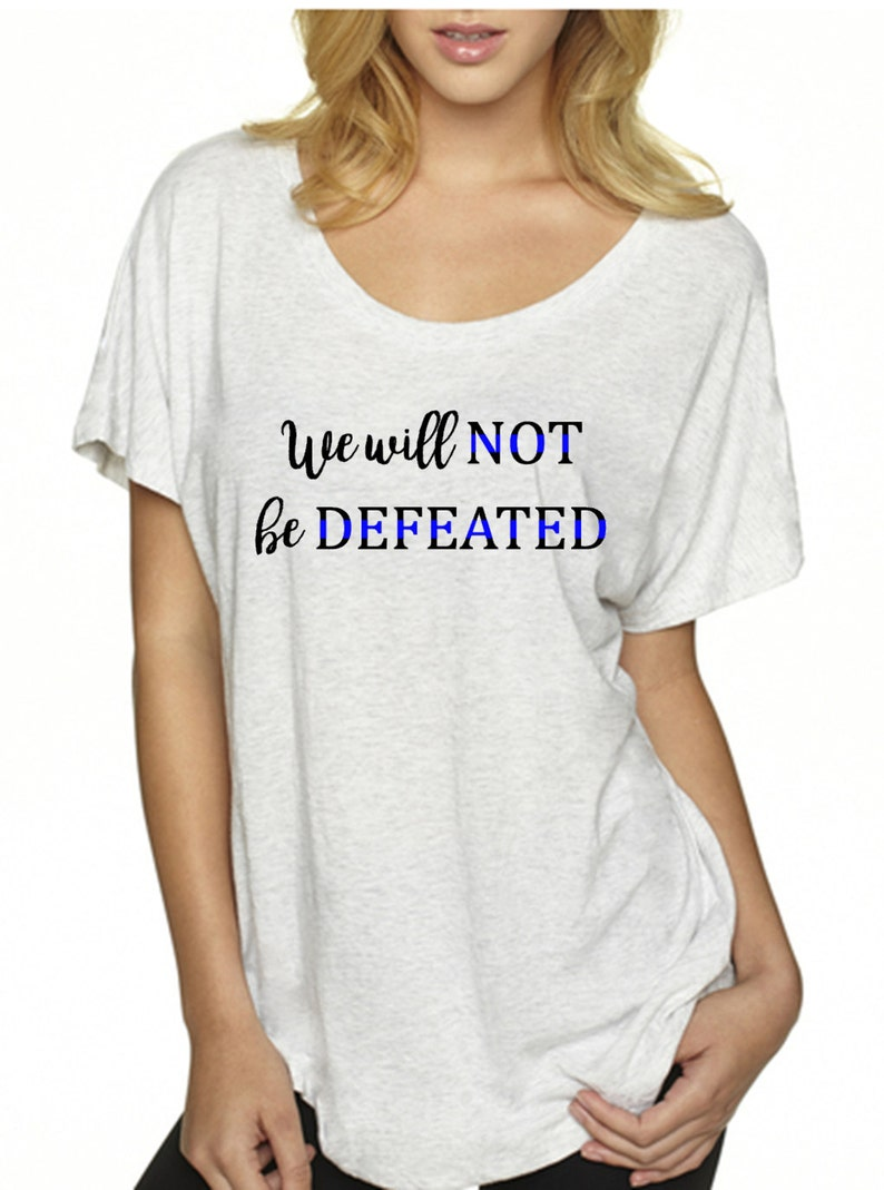 Thin Blue Line T-Shirt - We Will Not Be Defeated - Law Enforcement Gift -  Police Shirt - Police Wife - Police Girlfriend - Gift for her