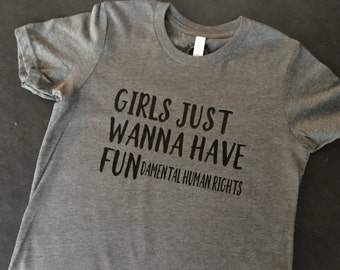girls just wanna have FUNDAMENTAL HUMAN RIGHTS- a Women's March inspired shirt