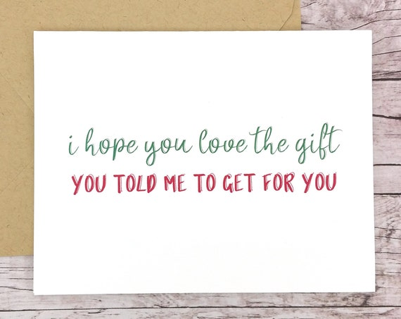 I Hope You Love the Gift You Told Me to Get for You Card (FPSCH02)