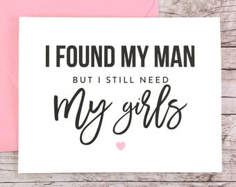 I Found My Man But I Still Need My Girls Card, Will You Be My Bridesmaid Card, Maid of Honor Card, Bridesmaid Proposal - (FPS0046)