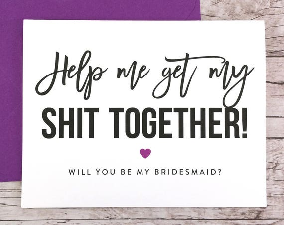 Help Me Get My Shit Together Card Funny Bridesmaid Proposal (FPS0025)