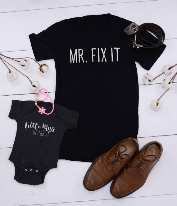 Mr  Fix it + Little Miss Break it, Dad + Baby Combo, Birthday Gift, Newborn  Gift, Graphic T-shirt, Fun Shirt, Daddy and Me, Daddy & Me