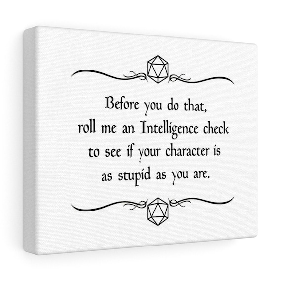 Before You Do That Roll Me An Intelligence Check To See If Your Character Is As Stupid As You Are
