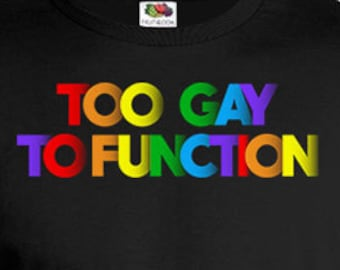 Funny Pride T Shirt Gay Clothing Lesbian Gifts Gay Pride Shirts Rainbow Clothes LGBT Pride Too Gay To Function Mens Ladies Tee FAT-109