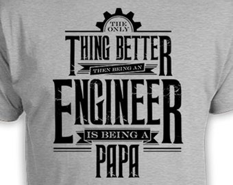 bd7067569 Funny Papa T Shirt Engineer Shirt Gifts For Dad Clothing The Only Thing  Better Than A Engineer Is Being A Papa TShirt Mens Tee FAT-19