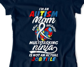 63a2422c52fc Autism Mom Shirt Autism Awareness T Shirt Autism Advocate Autistic Support  Autism Aware Shirt Multitasking Ninja Mens Ladies Tee FAT-762