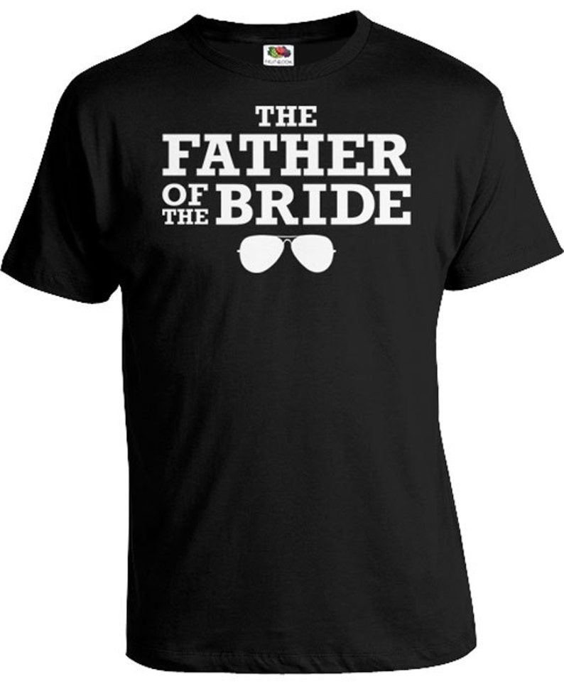 34df72986f26f Funny Wedding T Shirt Father Of The Bride Gifts Father In Law Shirt Wedding  Party T Shirts The Father Of The Bride Shirt Mens Tee FAT-297