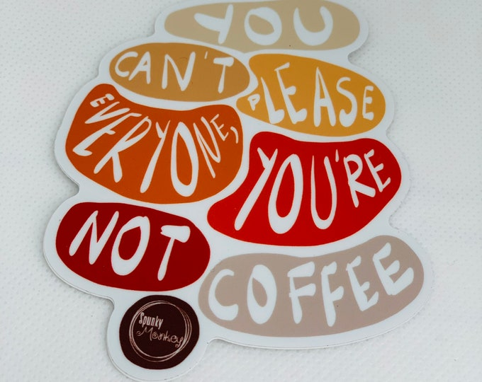 You Can't Please Everyone You're Not Coffee Sticker