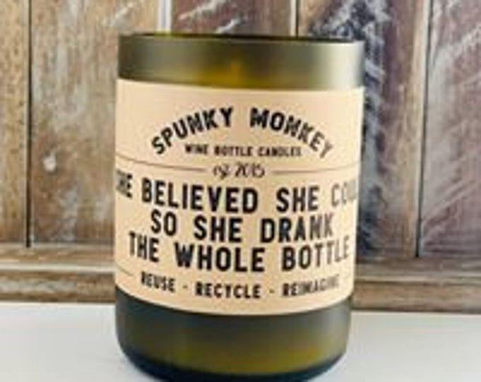 SHE BELIEVED she could so she drank the whole bottle Wine Bottle Candle