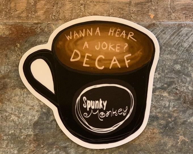 Wanna Hear A Joke? Decaf. Sticker