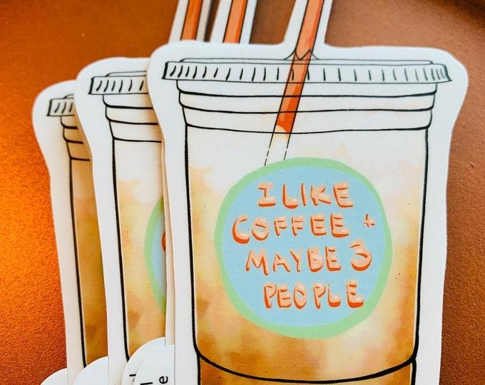 I Like Coffee & Maybe 3 People Sticker