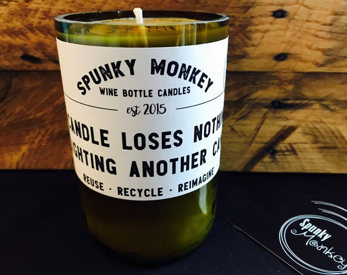 A CANDLE LOSES NOTHING by Lighting Another Candle Wine Bottle Candle