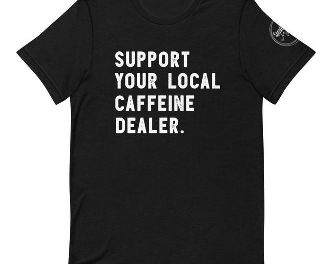 Support Your Local Caffeine Dealer t-shirt