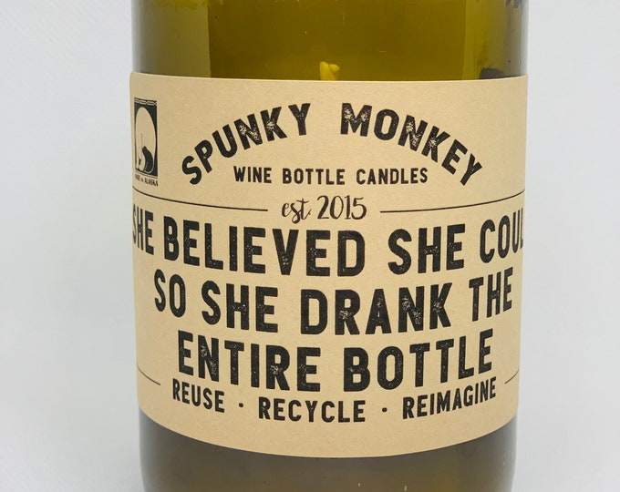 SHE BELIEVED she could so she drank the entire bottle Wine Bottle Candle