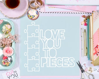 Love you to Pieces Puzzle SVG Digital Cut File for all Scrapbooking with Silhouette Cameo, Cricut and Brother Cutting machines.