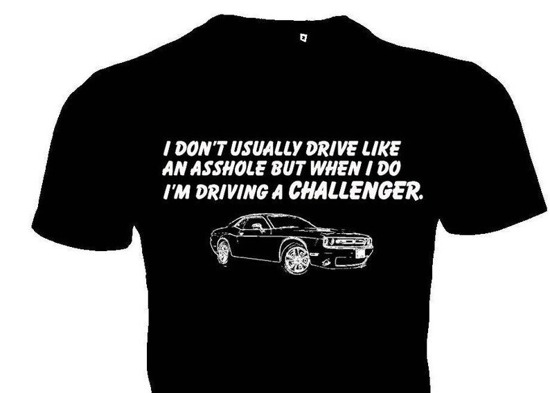 I don't usually drive like an asshole but when I do I'm driving a  Challenger funny shirt
