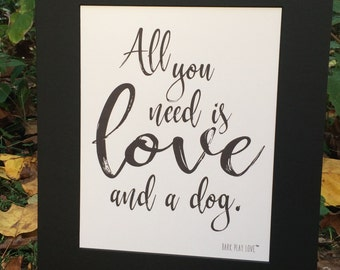 Calligraphy, All You Need Is Love And A Dog