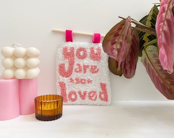 Personalised 'You are so loved' punch needle tufted hanging / positive affirmation wall art / custom gift for her