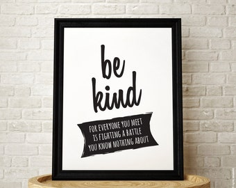 Be Kind for Everyone You Meet is Fighting A Battle You Know Nothing About – Printable, Instant Download