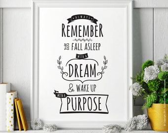 Always remember to fall asleep with a dream and wake up with a purpose – Printable Poster, Black & White, Instant Download
