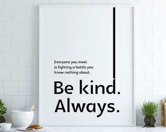 Everyone You Meet is Fighting A Battle You Know Nothing About. Be Kind. Always. – WHITE — Printable, Instant Download