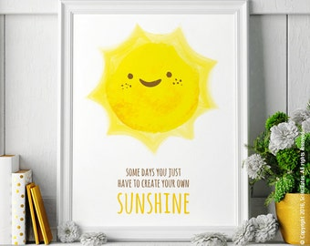 Some Days You Just Have to Create Your Own Sunshine – Watercolor, Motivational, Printable, Instant Download