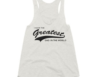 Daddy's Girl: Father's Day Shirt - I have the Greatest Dad in the world - Women's Tri-Blend Racerback Tank gifts for her | Lucky Star Dreams