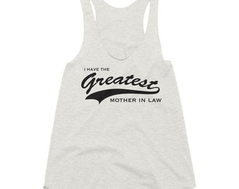 I have the Greatest Mother In Law - Women's Tri-Blend Racerback Tank mom in law gift | Lucky Star Dreams