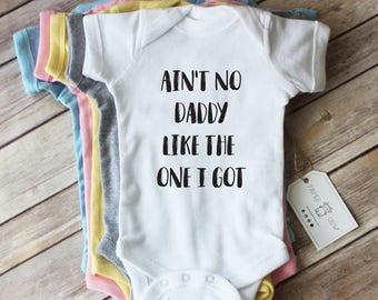 Ain't No Daddy Like the One I Got Baby Bodysuit/White Heather Grey Pink Blue Yellow/new baby gift/daddy bodysuit/best dad bodysuit