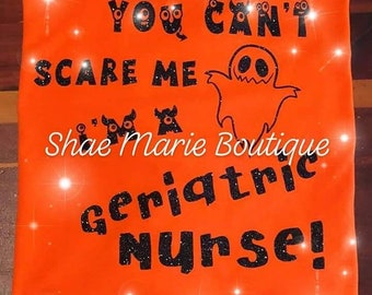 b7f9dc94a727e You Can't Scare Me I'm a Geriatric Nurse Shirt/Halloween Nurse Shirt/  Geriatric Nurse Shirt/Halloween Nurse shirt